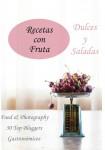 Food & Photography 30 Top Bloggers Gastronómicos: Recetas con Fruta